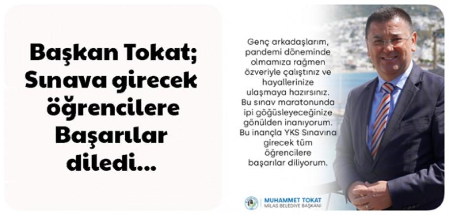 BAŞKAN TOKAT YKS SINAVINA GİRECEK ÖĞRENCİLERE BAŞARILAR DİLEDİ...
